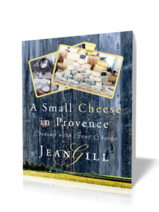 A Small Cheese in Provence – Cooking with Goat Cheese